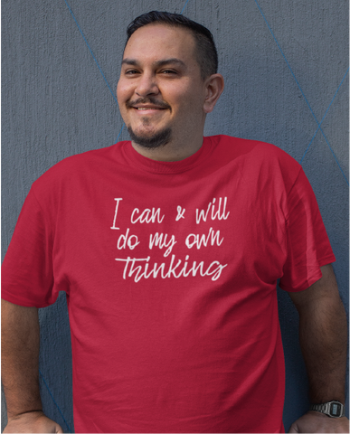 I Can & Will Do My Own Thinking Men's Tee