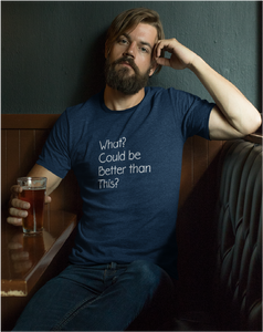 What? Could Be Better Thank This? Men's Tee