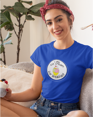 I Ate Ice Cream For Breakfast Ladies' Tee