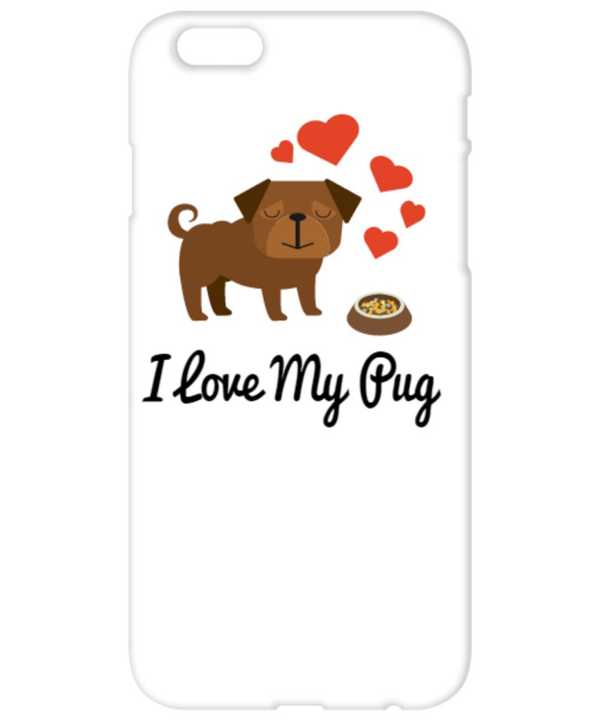 I Love My Pug iPhone 6 Case