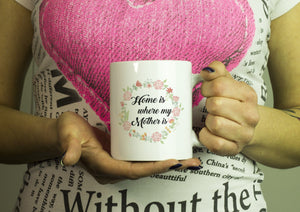 Drinkware - Home Is Where My Mother Is Mug