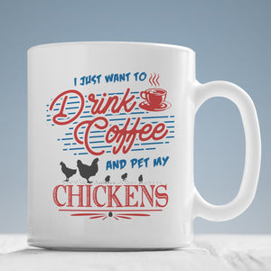 Drinkware - I Just Want To Pet My Chicken Mug