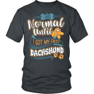T-shirt - I Was Normal Until I Got Dachshund