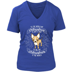T-shirt - My Chihuahua Is The World Shirt
