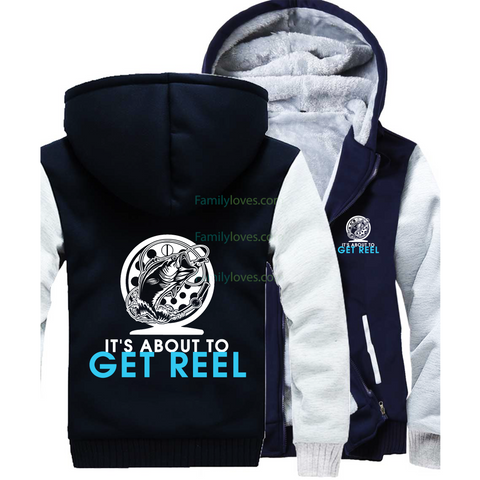 It's about to get reel Fishing Sweatshirts jacket hoodieFamilyloves