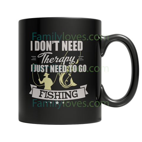Limited Edition - I Don't Need Therapy I Just Need To Go FishingFamilyloves