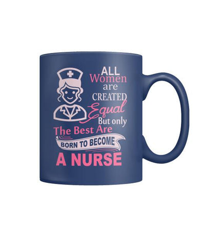 The Best Are Born To Become A Nurse Mugs