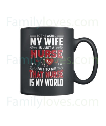 To Me That Nurse Is My World Mugs
