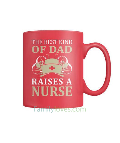 The Best Kind Of Dad Raises A Nurse Mugs