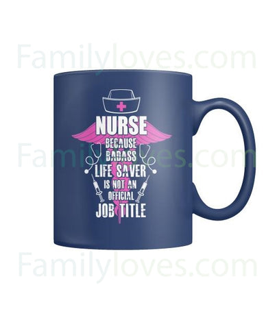 Nurse Because Badass Life Saver Mugs