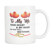 TO MY WIFE YOUR HEART AND MY HEART ARE VERY VERY OLD FRIENDS MUG