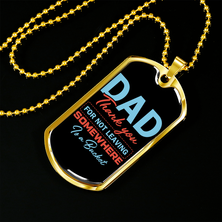 Buy Dad thank you for not leaving somewhere is a bucket Luxury Dog Tag - Familyloves hoodies t-shirt jacket mug cheapest free shipping 50% off