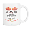 TO MY WIFE I WANT YOU I WANT US I WANT ALL WITH YOU ONLY YOU MUG