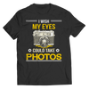 Buy i wish my eyes could take photos t-shirt - Familyloves hoodies t-shirt jacket mug cheapest free shipping 50% off