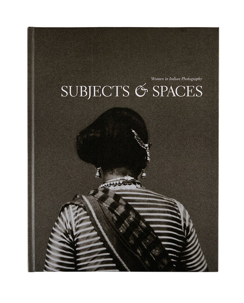 Subjects & Spaces: Women in Indian Photography
