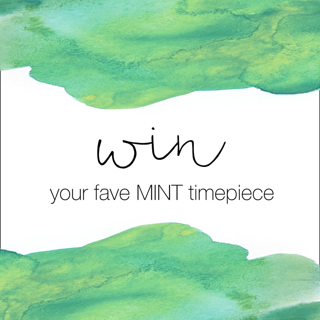 Win your fave MINT timepiece!