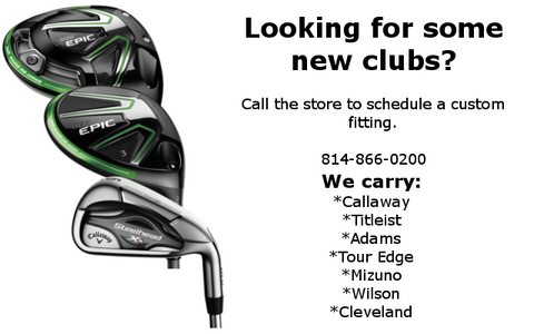 Looking for new clubs? Call 814-866-0200 to schedule a custom fitting. We carry Titleist, Callaway, Adams, Tour Edge, Mizuno, Wilson, Cleveland, Cobra