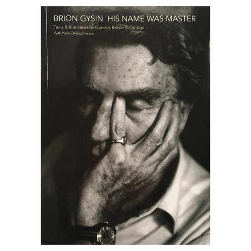 Brion Gysin: His Name Was Master - Texts & Interviews by Genesis P-orridge