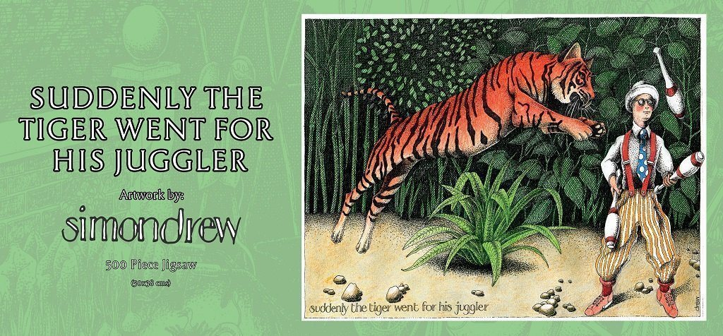 Suddenly the Tiger went for his Juggler - Simon Drew - 1000 or 500 piece Jigsaw - All Jigsaw Puzzles