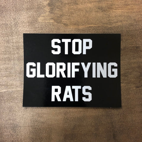 "Stop Glorifying Rats Sticker 4"" x 3"""