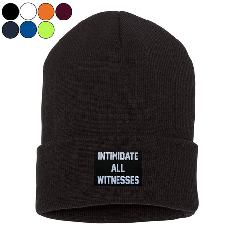 Intimidate All Witnesses Beanie