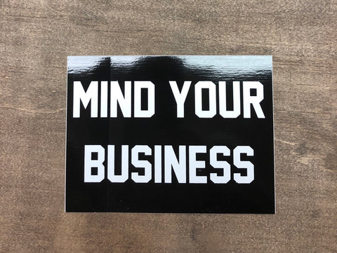 "Mind Your Business Sticker 4"" X 3"""