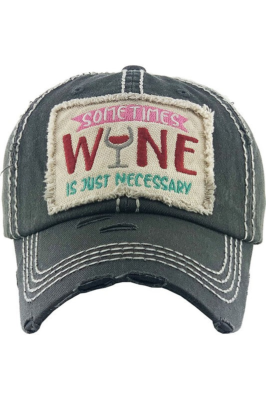Sometimes Wine Is Just Necessary Vintage Distressed Baseball Cap