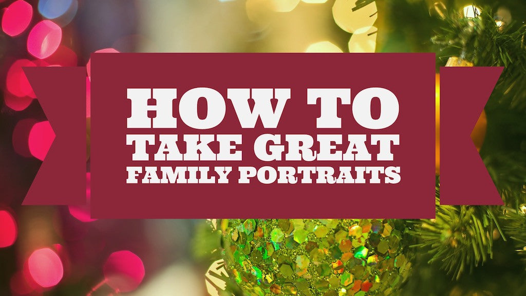 How to take great family portraits this holiday