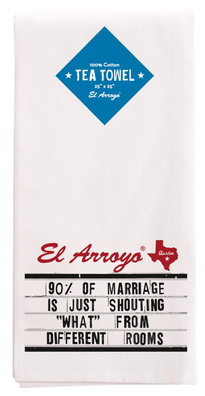 El Arroyo Tea Towel - 90% of Marriage