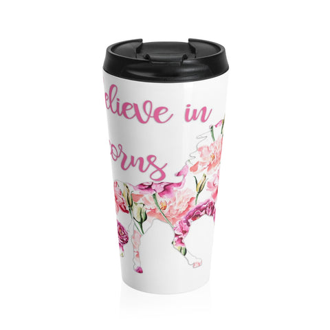I Believe in Unicorns Stainless Steel Travel Mugs