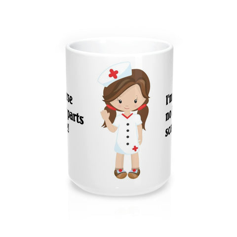 Nurse Coffee Mugs 15oz No Body Parts Scare Me Gift