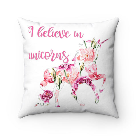 I Believe in Unicorns Spun Polyester Square Pillow, Unicorn Throw Pillow, Pink Rose Pillow, Decorative Pillow
