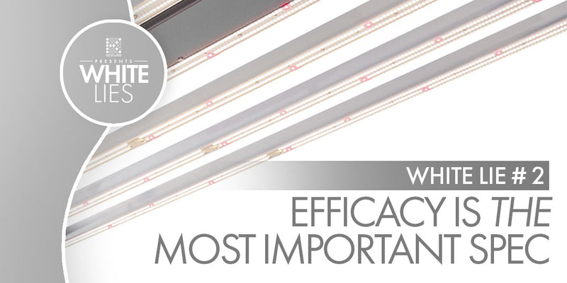 White Lie #2: Efficacy is the single most important spec of a grow light