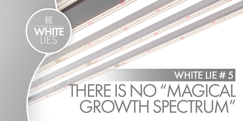 "White Lie #5: There's no such thing as a ""magical growth spectrum"" for plants"