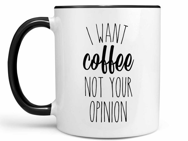 I Want Coffee Not Your Opinion Coffee Mug