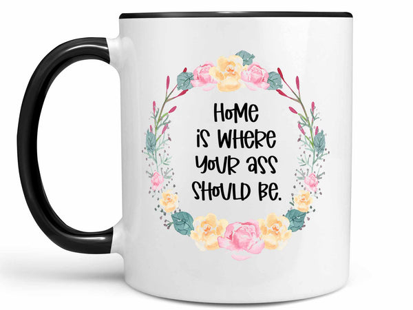 Where Your Ass Should Be Coffee Mug