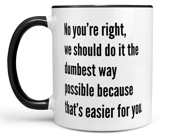 No You're Right Coffee Mug,Coffee Mugs Never Lie,Coffee Mug