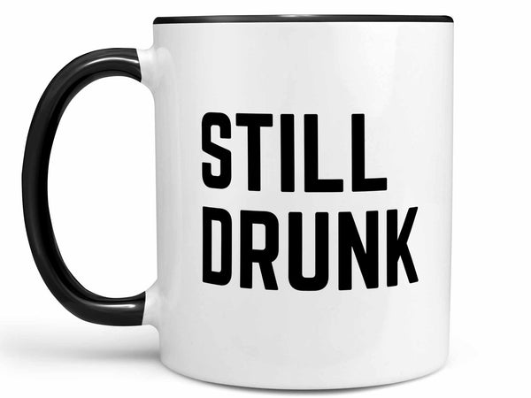 Still Drunk Coffee Mug,Coffee Mugs Never Lie,Coffee Mug