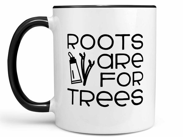 Roots Are For Trees Coffee Mug,Coffee Mugs Never Lie,Coffee Mug