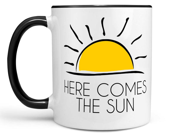 Here Comes the Sun Coffee Mug,Coffee Mugs Never Lie,Coffee Mug