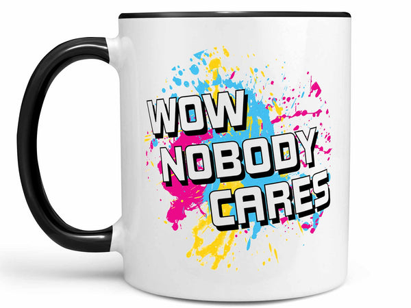 Wow Nobody Cares Coffee Mug,Coffee Mugs Never Lie,Coffee Mug