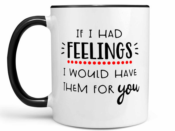 If I Had Feelings Coffee Mug,Coffee Mugs Never Lie,Coffee Mug