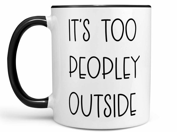 It's Too Peopley Outside Coffee Mug,Coffee Mugs Never Lie,Coffee Mug