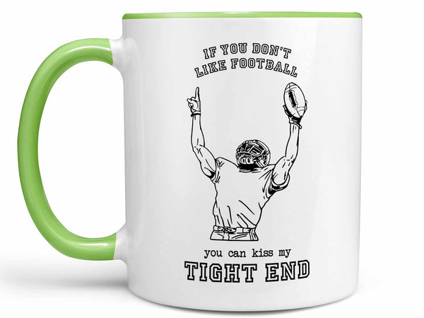 Kiss My Tight End Coffee Mug,Coffee Mugs Never Lie,Coffee Mug