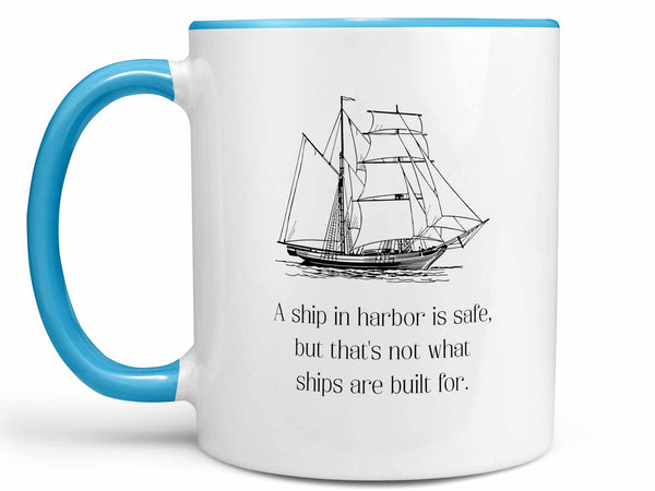 A Ship in Harbor is Safe Coffee Mug