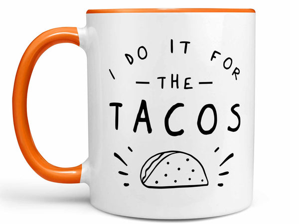 I Do it For the Tacos Coffee Mug,Coffee Mugs Never Lie,Coffee Mug
