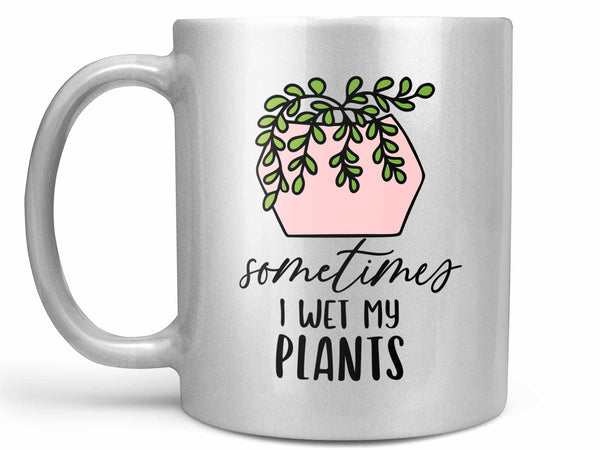 Sometimes I Wet My Plants Coffee Mug