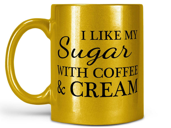 I Like My Sugar Coffee Mug,Coffee Mugs Never Lie,Coffee Mug