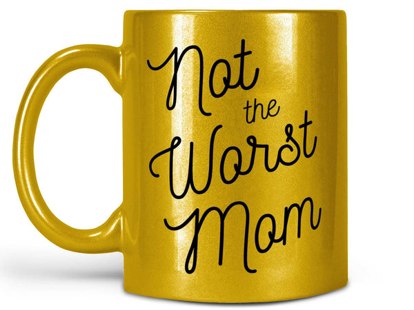Not the Worst Mom Coffee Mug,Coffee Mugs Never Lie,Coffee Mug