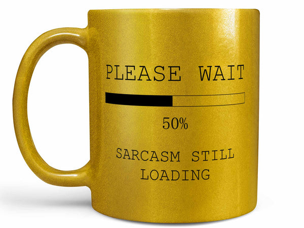 Sarcasm Still Loading Coffee Mug,Coffee Mugs Never Lie,Coffee Mug